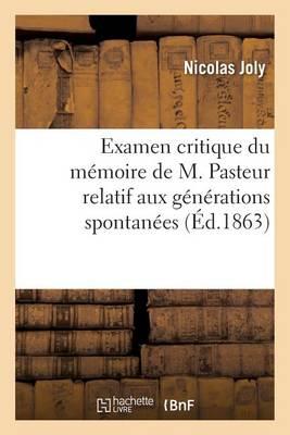 Examen Critique Du M�moire de M. Pasteur Relatif Aux G�n�rations Spontan�es - Sciences (Paperback)