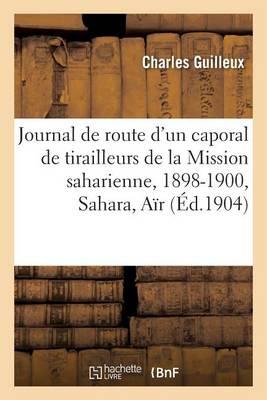Journal de Route d'Un Caporal de Tirailleurs de la Mission Saharienne Mission Foureau-Lamy - Histoire (Paperback)