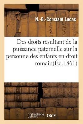 Des Droits R�sultant de la Puissance Paternelle Sur La Personne Des Enfants - Sciences Sociales (Paperback)