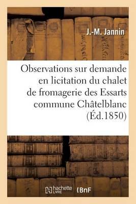 Observations Sur La Demande En Licitation Du Chalet de Fromagerie Des Essarts, Commune Ch�telblanc - Histoire (Paperback)