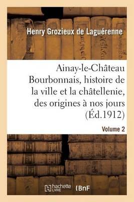 Ainay-Le-Ch teau En Bourbonnais. Volume 2 - Histoire (Paperback)