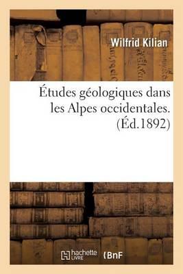 �tudes G�ologiques Dans Les Alpes Occidentales. - Histoire (Paperback)