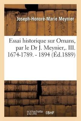 Essai Historique Sur Ornans, Par Le Dr J. Meynier, . III. 1674-1789. - 1894 - Histoire (Paperback)