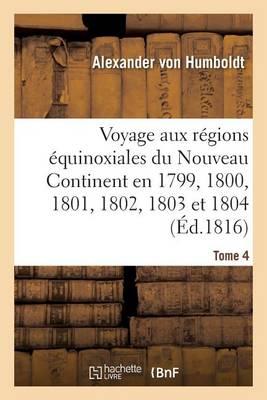 Voyage Aux R gions quinoxiales Du Nouveau Continent. Tome 4 - Histoire (Paperback)