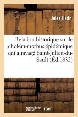Relation Historique Sur Le Chol�ra-Morbus �pid�mique Qui a Ravag� La Ville de Saint-Julien-Du-Sault - Sciences (Paperback)