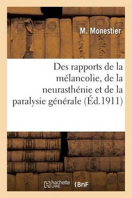 Des Rapports de la M�lancolie, de la Neurasth�nie Et de la Paralysie G�n�rale - Sciences (Paperback)