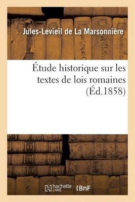 �tude Historique Sur Les Textes de Lois Romaines - Sciences Sociales (Paperback)
