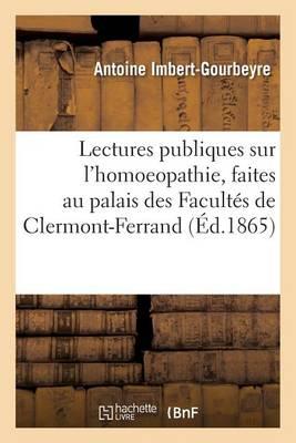 Lectures Publiques Sur l'Homoeopathie, Faites Au Palais Des Facult�s de Clermont-Ferrand - Sciences (Paperback)