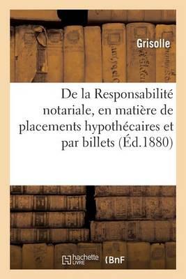 de la Responsabilit� Notariale, En Mati�re de Placements Hypoth�caires Et Par Billets - Sciences Sociales (Paperback)
