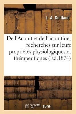 de l'Aconit Et de l'Aconitine, Recherches Sur Leurs Propri�t�s Physiologiques Et Th�rapeutiques - Sciences (Paperback)