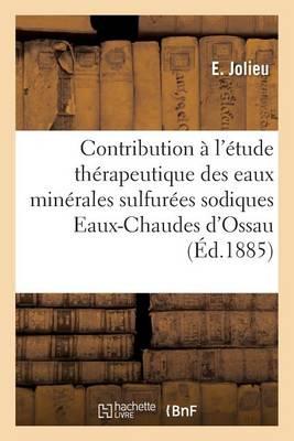 Contribution � l'�tude Th�rapeutique Des Eaux Min�rales Sulfur�es Sodiques - Sciences (Paperback)