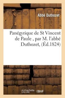 Pan�gyrique de St Vincent de Paule, Par M. l'Abb� Duthozet, - Histoire (Paperback)