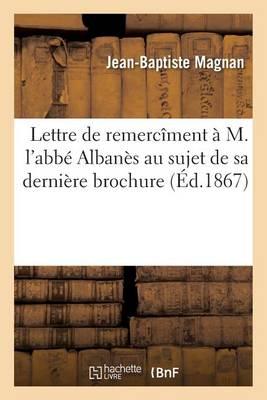 Lettre de Remerc�ment � M. l'Abb� Alban�s Au Sujet de Sa Derni�re Brochure - Histoire (Paperback)