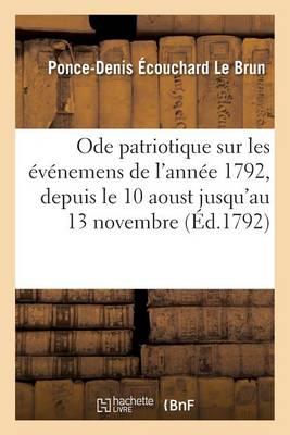 Ode Patriotique Sur Les �v�nemens de l'Ann�e 1792, Depuis Le 10 Aoust Jusqu'au 13 Novembre, - Litterature (Paperback)