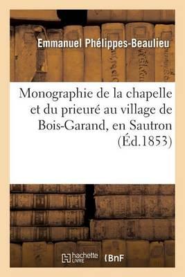 Monographie de la Chapelle Et Du Prieur� Au Village de Bois-Garand, En Sautron - Histoire (Paperback)