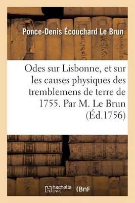 Odes Sur Lisbonne, Et Sur Les Causes Physiques Des Tremblemens de Terre de 1755 . - Litterature (Paperback)