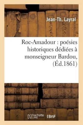 Roc-Amadour: Po�sies Historiques D�di�es � Monseigneur Bardou, - Litterature (Paperback)