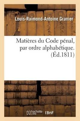 Mati�res Du Code P�nal, Par Ordre Alphab�tique Par Louis-Raimond-Antoine Granier - Sciences Sociales (Paperback)