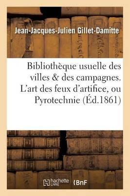 Biblioth que Usuelle Des Villes Des Campagnes. l'Art Des Feux d'Artifice, Ou Pyrotechnie - Savoirs Et Traditions (Paperback)