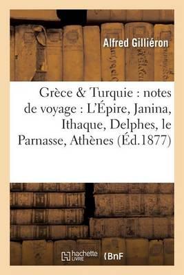 Gr ce Turquie: Notes de Voyage: l' pire, Janina, Ithaque, Delphes, Le Parnasse, - Histoire (Paperback)