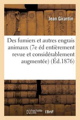 Des Fumiers Et Autres Engrais Animaux 7e �dition Enti�rement Revue Et Consid�rablement Augment�e - Savoirs Et Traditions (Paperback)
