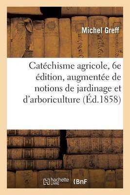 Cat�chisme Agricole, 6e �dition, Augment�e de Notions de Jardinage - Savoirs Et Traditions (Paperback)