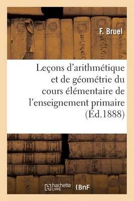 Le�ons d'Arithm�tique Et de G�om�trie � l'Usage Du Cours �l�mentaire de l'Enseignement - Sciences Sociales (Paperback)