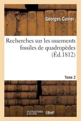 Recherches Sur Les Ossements Fossiles de Quadrup des Tome 2 - Sciences (Paperback)