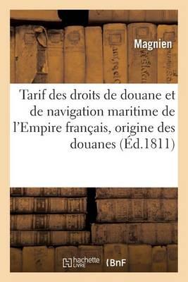 Tarif Des Droits de Douane Et de Navigation Maritime de l'Empire Fran ais, Pr c d d'Une - Sciences Sociales (Paperback)