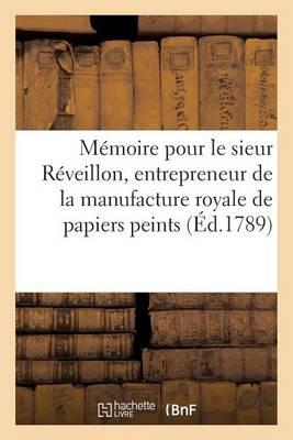 M�moire Pour Le Sieur R�veillon, Entrepreneur de la Manufacture Royale de Papiers Peints, - Litterature (Paperback)