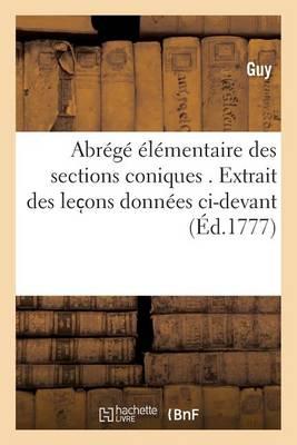 Abr�g� �l�mentaire Des Sections Coniques . Extrait Des Lec Ons Donn�es CI-Devant, - Sciences (Paperback)