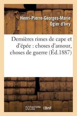 Derni�res Rimes de Cape Et d'�p�e: Choses d'Amour, Choses de Guerre - Litterature (Paperback)