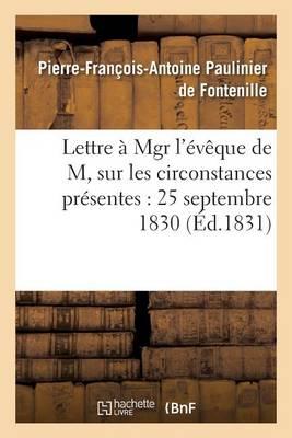 Lettre � Mgr l'�v�que de M, Sur Les Circonstances Pr�sentes: 25 Septembre 1830 - Histoire (Paperback)