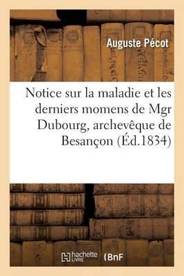 Notice Sur La Maladie Et Les Derniers Momens de Mgr Dubourg, Archev�que de Besan�on - Sciences (Paperback)