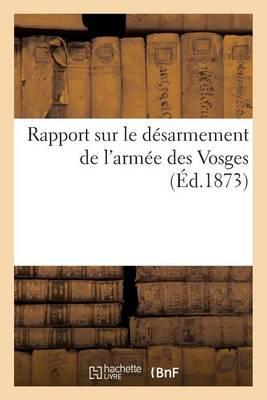 Rapport Sur Le D�sarmement de l'Arm�e Des Vosges - Sciences Sociales (Paperback)