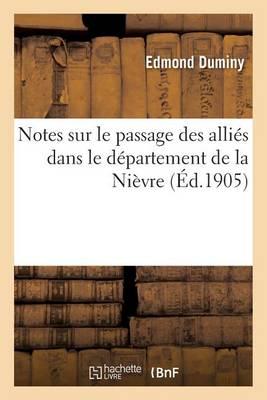 Notes Sur Le Passage Des Alli�s Dans Le D�partement de la Ni�vre - Histoire (Paperback)