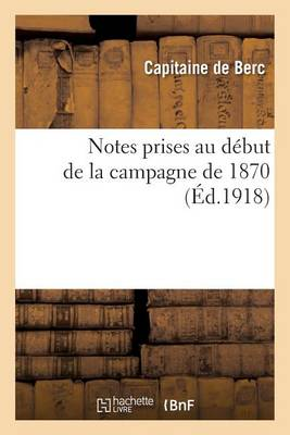 Notes Prises Au D�but de la Campagne de 1870 - Histoire (Paperback)