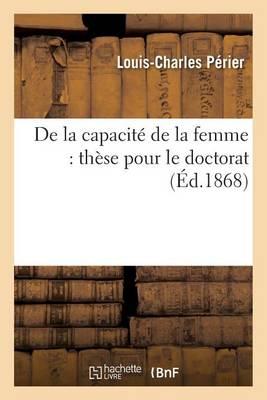 de la Capacit� de la Femme: Th�se Pour Le Doctorat - Sciences Sociales (Paperback)