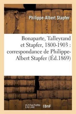 Bonaparte, Talleyrand Et Stapfer, 1800-1903: Correspondance - Histoire (Paperback)