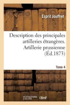 Description Des Principales Artilleries trang res. Tome 4 - Generalites (Paperback)