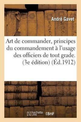 Art de Commander, Principes Du Commandement � l'Usage Des Officiers de Tout Grade. 3e �dition - Sciences Sociales (Paperback)
