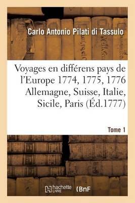 Voyages En Diff rens Pays de l'Europe. En 1774. 1775. 1776. Ou Lettres Ecrites de Tome 1 - Histoire (Paperback)