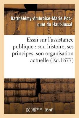 Essai Sur l'Assistance Publique: Son Histoire, Ses Principes, Son Organisation Actuelle - Sciences Sociales (Paperback)