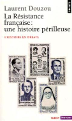 La resistance francaise: une histoire perilleuse