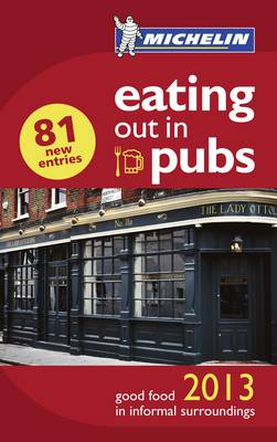 Eating Out in Pubs 2013 - Michelin Pub Guide (Paperback)