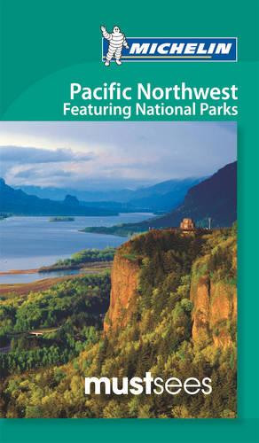 Must Sees Pacific Northwest featuring National Parks - Michelin Must Sees Guide (Paperback)