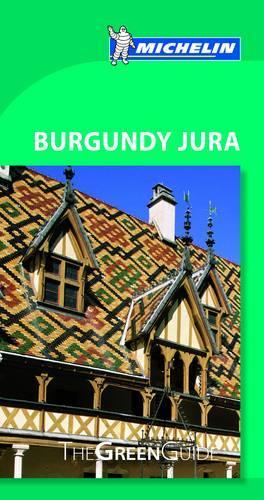Burgundy Jura Green Guide - Michelin Green Guides (Paperback)