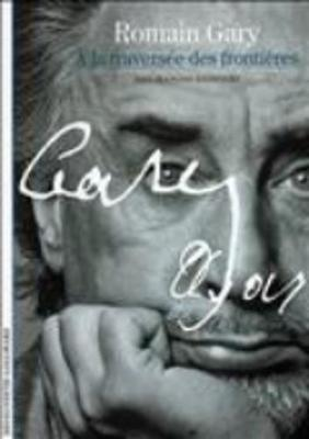 Decouverte Gallimard: Romain Gary - A LA Traversee DES Frontieres (Paperback)