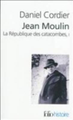 Jean Moulin, LA Republique DES Catacombes, Vol 1 (Paperback)