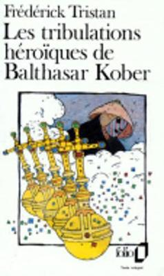 Les Tribulations Heroiques De Balthasar Kober (Paperback)